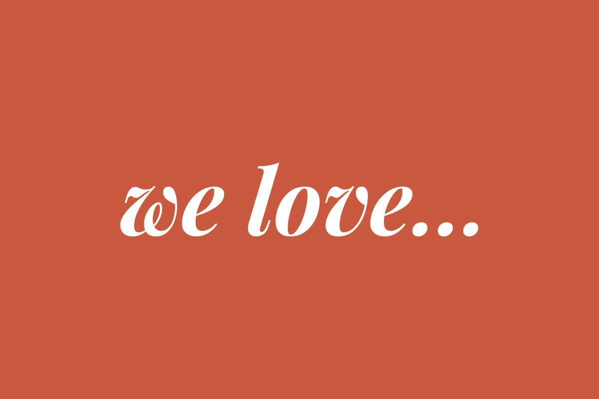 We Love…